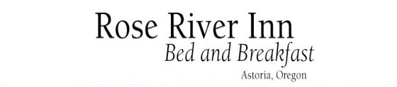Lodging at Rose River Inn Bed and Breakfast in Astoria, Oregon